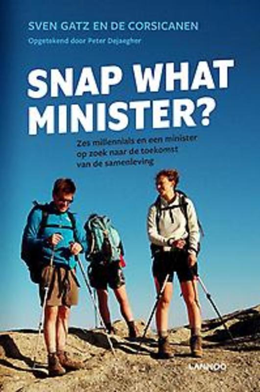 9789401447362 - Snap what minister?. Een minister op tocht met zes millenials, Sven Gatz, Paperback - Boek