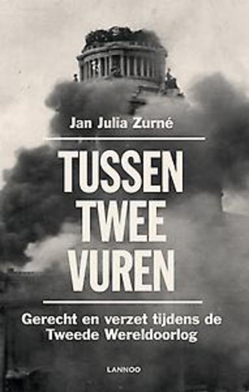 9789401447379 - Tussen twee vuren. Gerecht en verzet tijdens de Tweede Wereldoorlog, Zorné, Jan Julia, Paperback - Boek