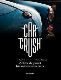 9789401447560 - Car Crush. Achter de poort bij autoverzamelaars, Voet, Bert, Hardcover - Boek
