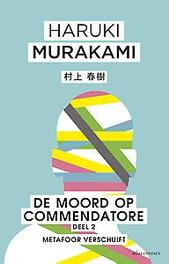 De moord op Commendatore- Deel 2 Metaforen verschuiven, Haruki Murakami, Hardcover