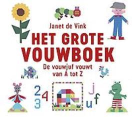 9789043920070 - Het grote vouwboek. De vouwjuf vouwt van A tot Z, Janet de Vink, Hardcover - Boek
