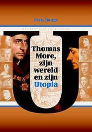 Thomas More, zijn wereld en zijn Utopia. een humanistische fantasie uit 1516 in haar historische context bezien, Petty Bange, Paperback