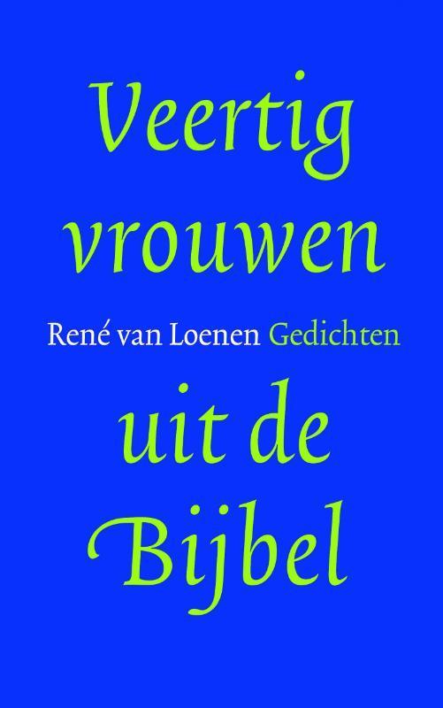 Veertig vrouwen uit de Bijbel. gedichten, Van Loenen, René, Paperback  <span class=