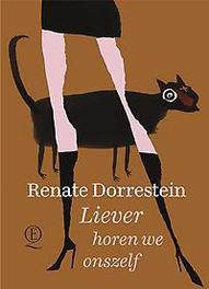 Liever horen we onszelf Dorrestein, Renate, Hardcover