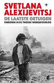 De laatste getuigen kinderen in de Tweede Wereldoorlog, Svetlana Alexijevitsj, Hardcover