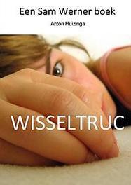 9789402164398 - Wisseltruc. een Sam Werner boek, Huizinga, Anton, Paperback - Boek
