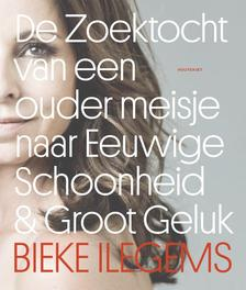 De zoektocht van een ouder meisje naar eeuwige schoonheid & groot geluk Ilegems, Bieke, Paperback