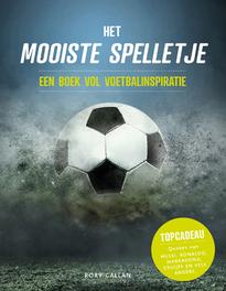 Het mooiste spelletje. een boek vol voetbalinspiratie, Rory Callan, Paperback