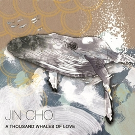 A THOUSAND WHALES OF LOVE JIN CHOI, CD