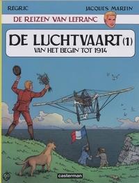 LEFRANC, DE REIZEN VAN 01. DE LUCHTVAART VAN BEGIN TOT 1914 LEFRANC, DE REIZEN VAN, REGRIC, FREDERIC, MARTIN, JACQUES, Paperback