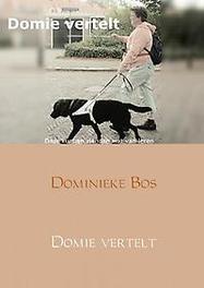 9789402164725 - Domie vertelt.... daar kunnen zienden wat van leren!, Dominieke Bos, Paperback - Boek