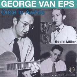 ONCE IN AWHILE 21 TRACKS FROM 1946-49 GEORGE VAN EPS, CD