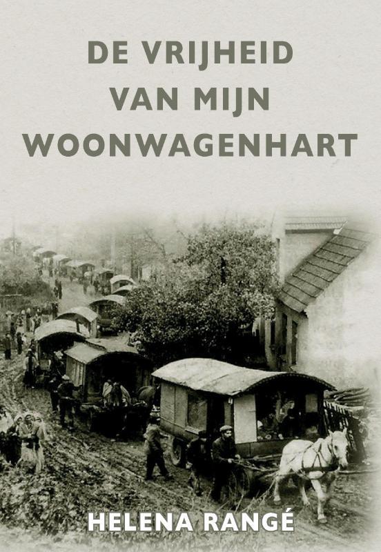 9789082727104 - De vrijheid van mijn woonwagenhart. Rangé, Helena, Paperback - Boek