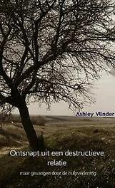 9789402164855 - Ontsnapt uit een destructieve relatie. maar gevangen door de hulpverlening, Vlinder, Ashley, Paperback - Boek