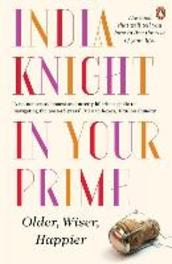 In Your Prime Older, Wiser, Happier, India Knight, Paperback