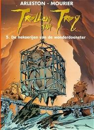 TROLLEN VAN TROY 05. DE HEKSERIJEN VAN DE WONDERDOENSTER TROLLEN VAN TROY, MOURIER, JEAN-LOUIS, PELINQ, CHRISTOPHE, Paperback
