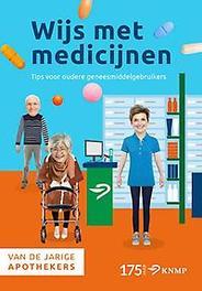 9789082737400 - Wijs met medicijnen. Tips voor oudere medicijngebruikers, Paperback - Boek