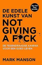 De edele kunst van not giving a f*ck de tegendraadse aanpak voor een goed leven, Manson, Mark, Ebook