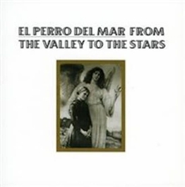 FROM THE VALLEY TO THE.. .. STARS EL PERRO DEL MAR, CD
