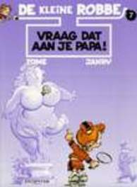 KLEINE ROBBE 07. VRAAG DAT AAN JE PAPA! (ZIE ISBN 9789031419500) KLEINE ROBBE, GEURTS, JANRY, TOME, PHILIPPE, Paperback