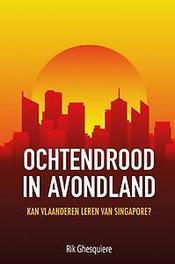 9789402163827 - Ochtendrood in Avondland. Kan Vlaanderen leren van Singapore?, Ghesquiere, Rik, Hardcover - Boek