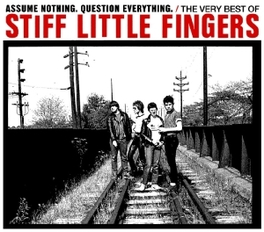 ASSUME NOTHING... .. QUESTION EVERYTHING, THE VERY BEST STIFF LITTLE FINGERS, CD
