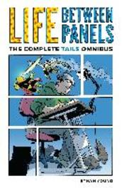 Life Between Panels The Complete Tails Omnibus, Mike, Richardson Steve, Paperback