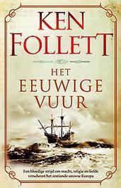 Het eeuwige vuur Een bloedige strijd om macht, religie en liefde zet het zestiende-eeuwse Europa op zijn kop, Follett, Ken, Ebook