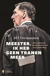 Meester, ik heb geen tranen meer het onbekende en miskende leed van slachtoffers, Vermassen, Jef, Paperback