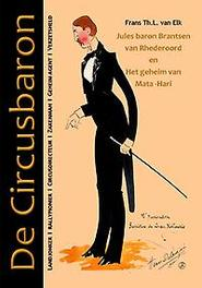 9789082728309 - De Circusbaron. Jules baron Brantsen van Rhederoord en Het geheim van Mata-Hari, Frans Th.L. van Elk, Paperback - Boek
