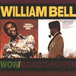 BOUND TO HAPPEN/WOW 2 ALBUMS ON 1 CD Audio CD, WILLIAM BELL, CD