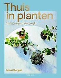 Thuis in planten creëer je eigen urban jungle, Jason Chongue, Paperback