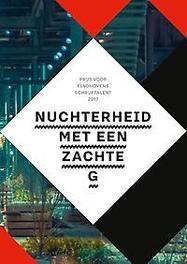 Nuchterheid met een zachte G. prijs voor Eindhovens Schrijftalent 2017, Paperback