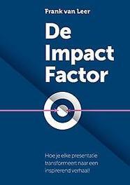 9789082761306 - De Impact Factor. hoe je elke presentatie transformeert naar een inspirerend verhaal!, Leer, Frank van, Paperback - Boek