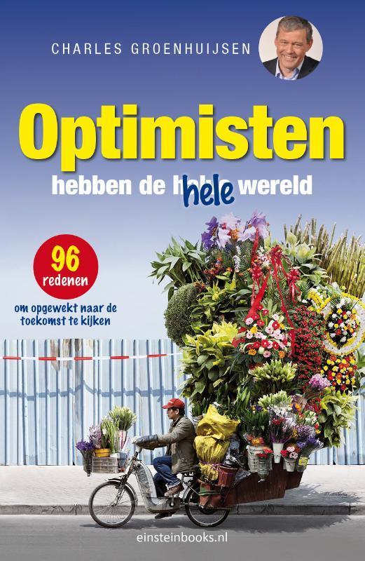 9789492867018 - Optimisten hebben de hele wereld. 96 redenen om opgewekt naar de toekomst te kijken, Groenhuijsen, Charles, Paperback - Boek