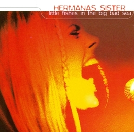 LITTLE FISHES IN THE... ..BIG BAD SEA HERMANAS SISTER, CD