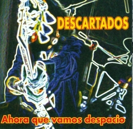 AHORA QUE VAMOS DESPACIO DESCARTADOS, CD