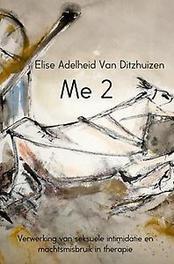 Me 2. verwerking van seksuele intimidatie en machtsmisbruik in therapie, Elise Adelheid Van Ditzhuizen, Paperback