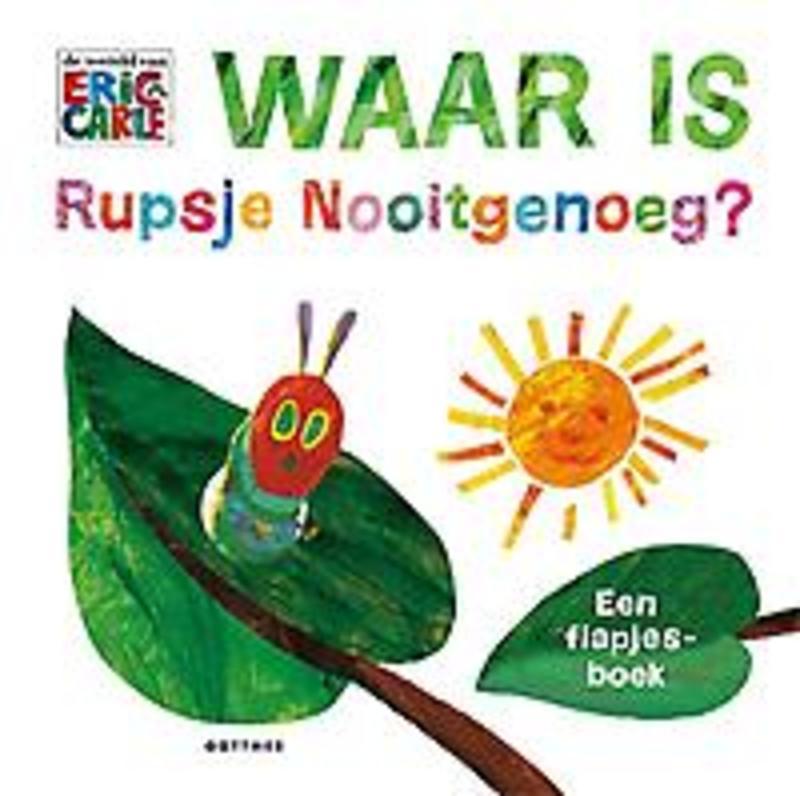 Waar is Rupsje Nooitgenoeg? een flapjesboek, Eric Carle, Hardcover
