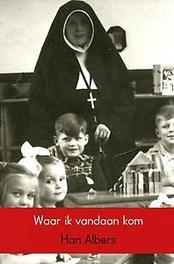 9789402164893 - Waar ik vandaan kom. het verhaal van mijn voorouders 1875-1975, Han Albers, Paperback - Boek