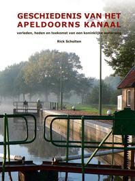 Geschiedenis van het Apeldoorns Kanaal. verleden, heden en toekomst van een koninklijke waterweg, Rick Scholten, Hardcover