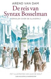 De reis van Syntax Bosselman. Verhalen over de slavernij, van Dam, Arend, Hardcover