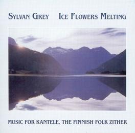 ICE FLOWERS MELTING Audio CD, SYLVAN GREY, CD
