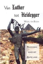 9789402240054 - Van Luther tot Heidegger. pelgrimsreis door het Duitse land, Wessel ten Boom, Paperback - Boek
