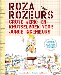 Roza Rozeurs grote werk- en knutselboek voor jonge ingenieurs Andrea Beaty, Paperback
