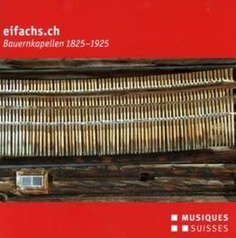 BAUERNKAPELLEN 1825-1925 EIFACHS.CH, CD