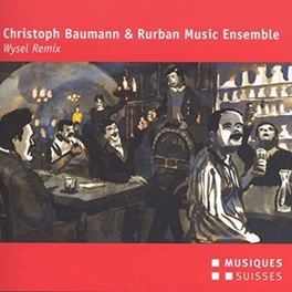 WYSEL REMIX RURBAN MUSIC ENSEMBLE CHRISTOPH BAUMANN, CD
