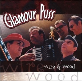 WIRE & WOOD MIX OF ROOTS, BLUES, ROCK, ZYDECO GLAMOUR PUSS, CD