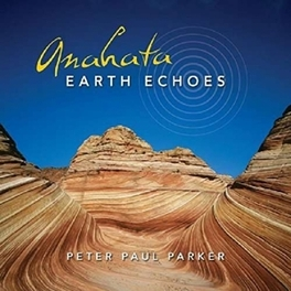 ANAHATA - EARTH ECHOES PETER PAUL PARKER, CD