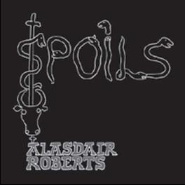SPOILS ALASDAIR ROBERTS, Vinyl LP